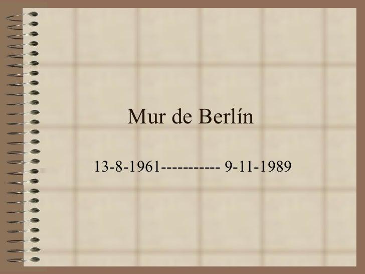 Mur de Berlín 13-8-1961----------- 9-11-1989