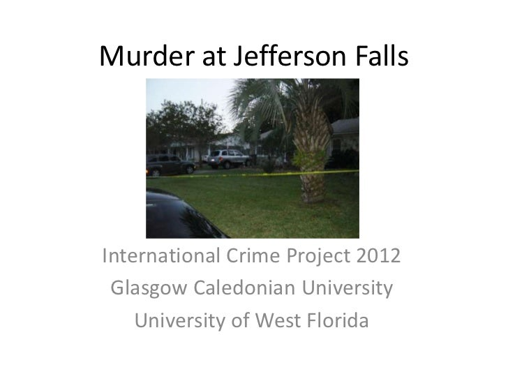 Murder at Jefferson FallsInternational Crime Project 2012 Glasgow Caledonian University    University of West Florida