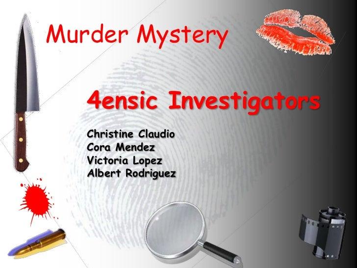 Murder Mystery   4ensic Investigators   Christine Claudio   Cora Mendez   Victoria Lopez   Albert Rodriguez