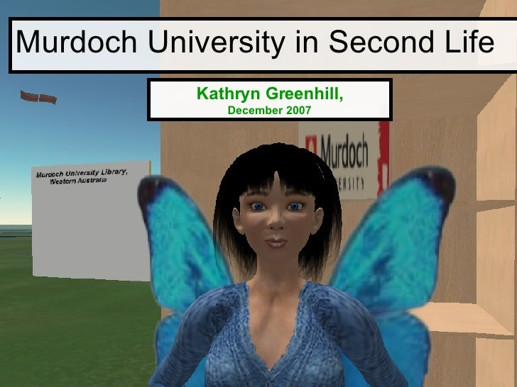 Murdoch University in Second Life Kathryn Greenhill, December 2007