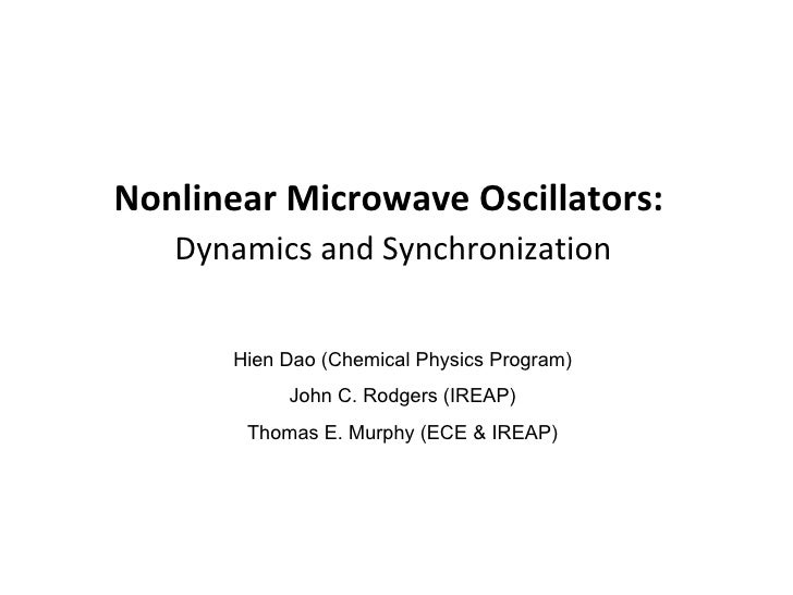 Nonlinear Microwave Oscillators:   Dynamics and Synchronization Hien Dao (Chemical Physics Program) John C. Rodgers (IREAP...