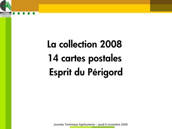 La collection 2008 14 cartes postales  Esprit du Périgord      Journée Technique Agritourisme – jeudi 6 novembre 2008