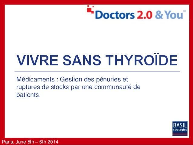 Paris, June 5th – 6th 2014 Médicaments : Gestion des pénuries et ruptures de stocks par une communauté de patients.