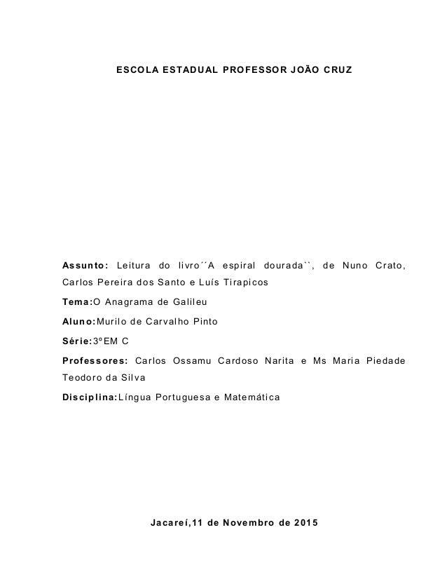 ESCOLA ESTADUAL PROFESSOR JOÃO CRUZ Assunto: Leitura do livro´´A espiral dourada``, de Nuno Crato, Carlos Pereira dos Sant...