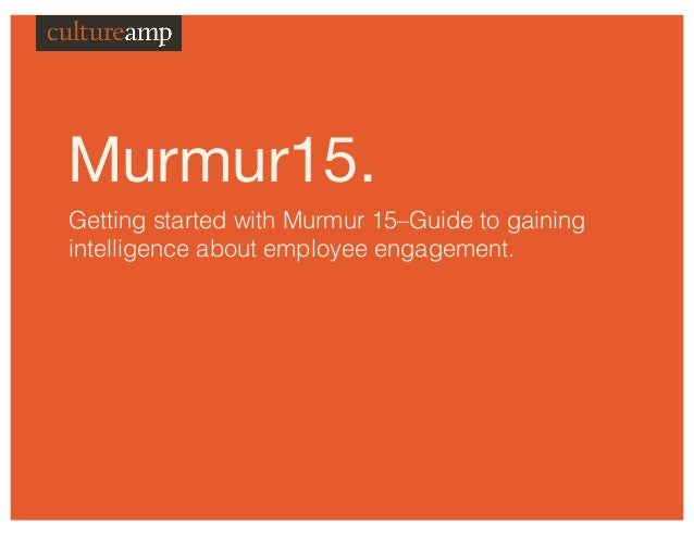 Murmur15. Getting started with Murmur 15–Guide to gaining intelligence about employee engagement.