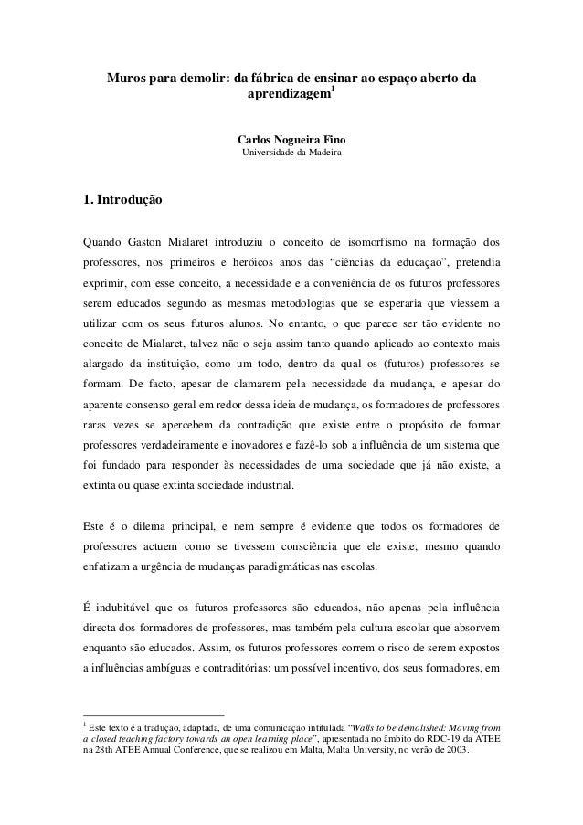 Muros para demolir: da fábrica de ensinar ao espaço aberto da aprendizagem1 Carlos Nogueira Fino Universidade da Madeira 1...