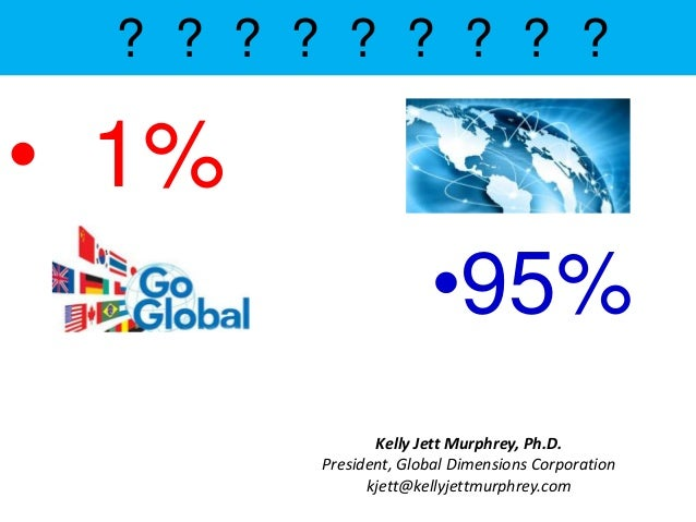 ? ? ? ? ? ? ? ? ?• 1%                      •95%               Kelly Jett Murphrey, Ph.D.        President, Global Dimensio...