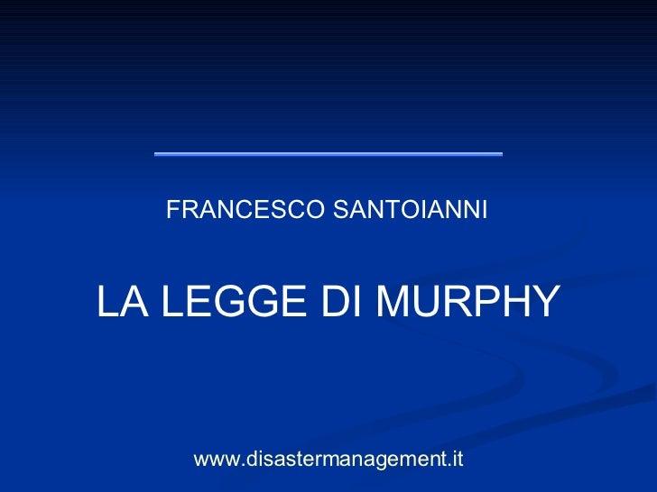 FRANCESCO SANTOIANNI LA LEGGE DI MURPHY www.disastermanagement.it