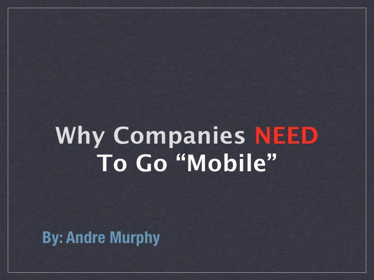 """Why Companies NEED   To Go """"Mobile""""By: Andre Murphy"""