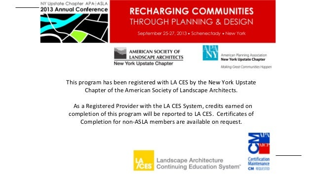 This program has been registered with LA CES by the New York Upstate Chapter of the American Society of Landscape Architec...