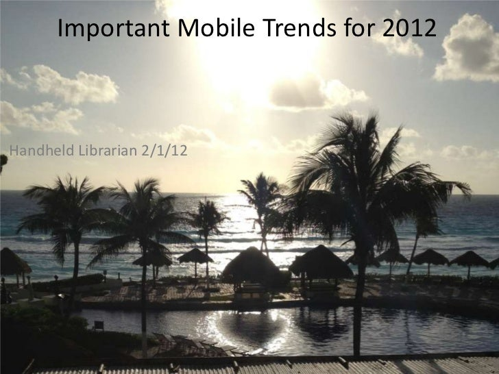 Important Mobile Trends for 2012Handheld Librarian 2/1/12