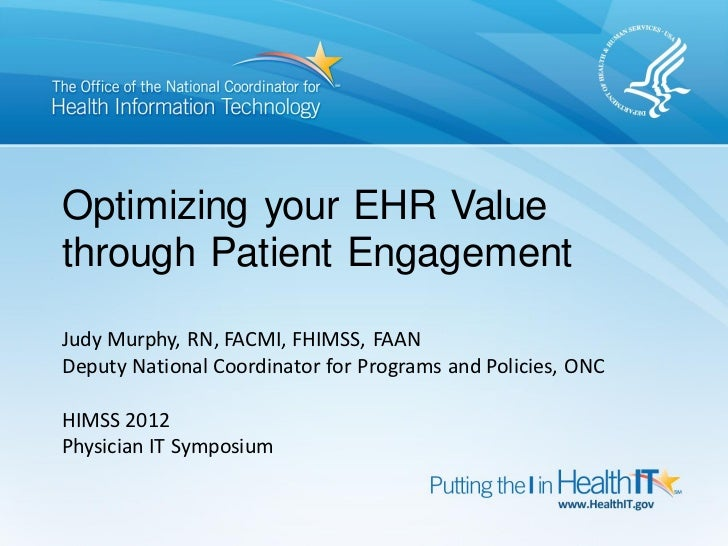 Optimizing your EHR Valuethrough Patient EngagementJudy Murphy, RN, FACMI, FHIMSS, FAANDeputy National Coordinator for Pro...