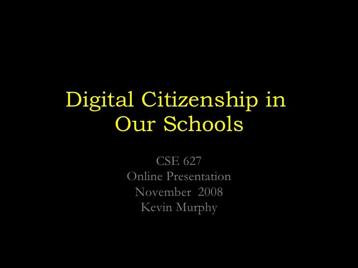 Digital Citizenship in  Our Schools CSE 627 Online Presentation November  2008 Kevin Murphy