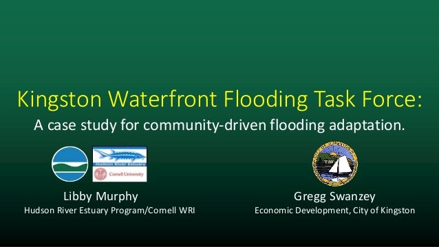 Kingston Waterfront Flooding Task Force: A case study for community-driven flooding adaptation.  Libby Murphy Hudson River...