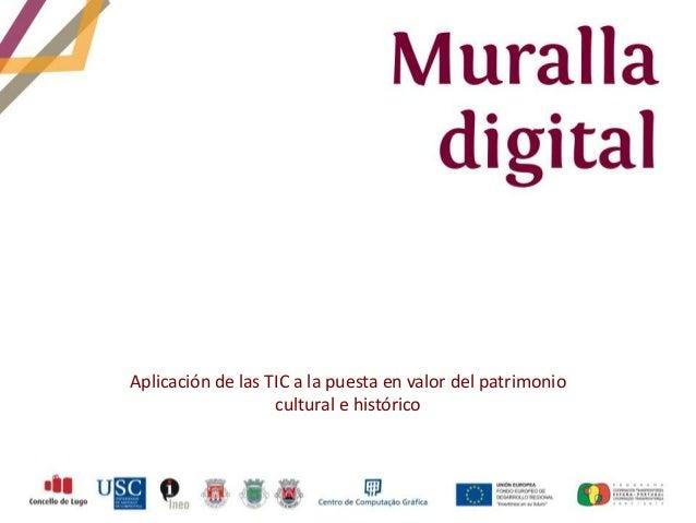 Aplicación de las TIC a la puesta en valor del patrimonio                   cultural e histórico