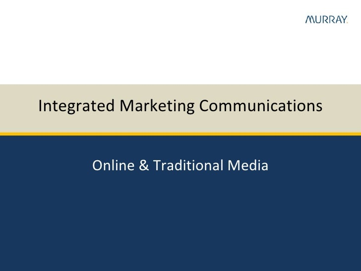 Integrated Marketing Communications Online & Traditional Media