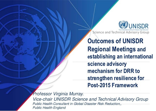 Science and Technical Advisory Group  Outcomes of UNISDR  Regional Meetings and  establishing an international  science ad...