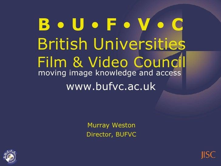 B  •  U  •  F  •  V  •  C   British   Universities   Film & Video Council moving image knowledge and access   www.bufvc.ac...