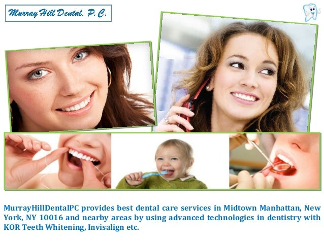 MurrayHillDentalPC provides best dental care services in Midtown Manhattan, NewYork, NY 10016 and nearby areas by using ad...