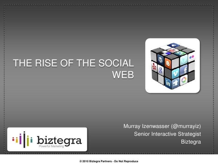 The rise of the social web<br />Murray Izenwasser (@murrayiz)<br />Senior Interactive Strategist<br />Biztegra<br />© 2010...