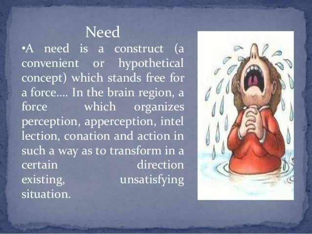Need •A need is a construct (a convenient or hypothetical concept) which stands free for a force…. In the brain region, a ...