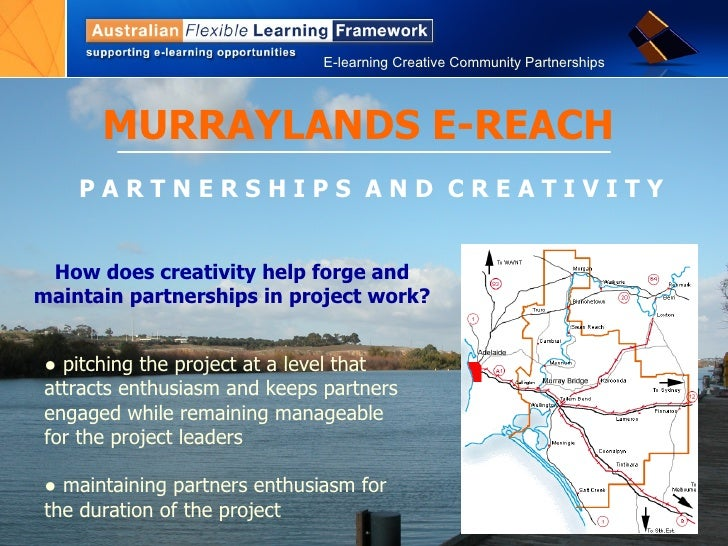 MURRAYLANDS E-REACH P A R T N E R S H I P S  A N D  C R E A T I V I T Y ●  pitching the project at a level that attracts e...