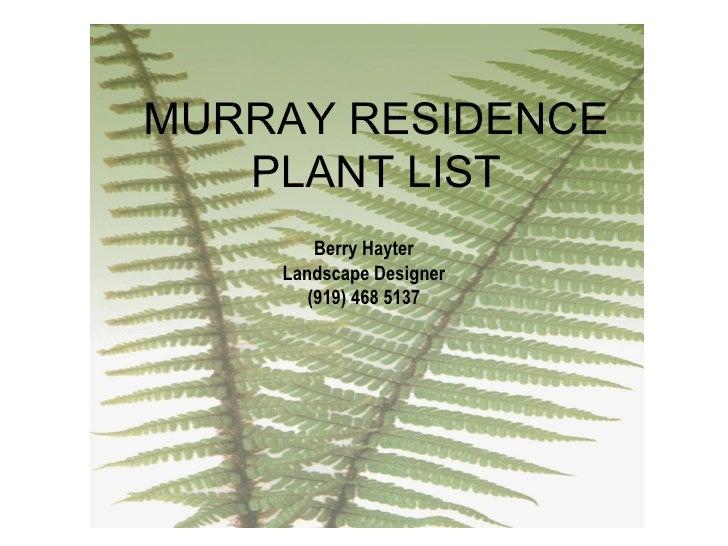 MURRAY RESIDENCE PLANT LIST Berry Hayter Landscape Designer (919) 468 5137