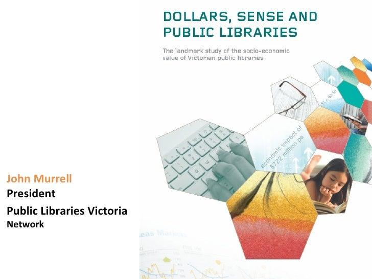 John MurrellPresidentPublic Libraries VictoriaNetwork