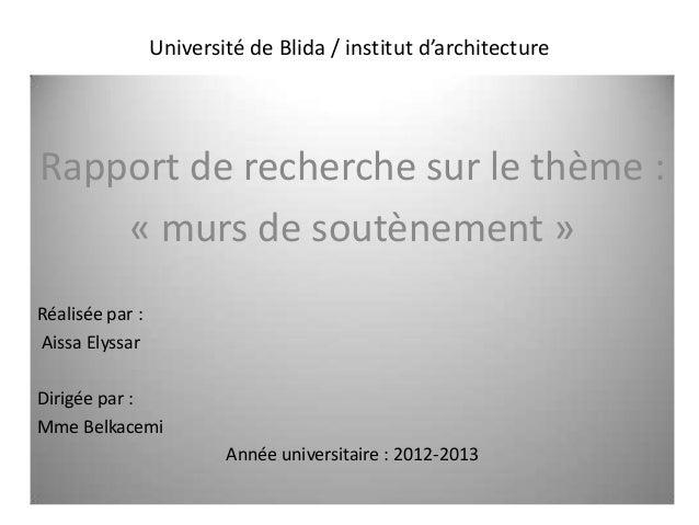 Université de Blida / institut d'architecture Rapport de recherche sur le thème : « murs de soutènement » Réalisée par : A...
