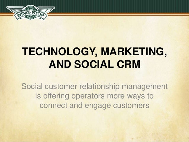 TECHNOLOGY, MARKETING, AND SOCIAL CRM Social customer relationship management is offering operators more ways to connect a...