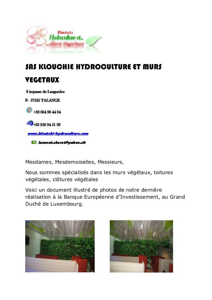 SAS KLOUCHIE HYDROCULTURE ET MURSVEGETAUX8 impasse du LanguedocF- 57525 TALANGE    +33 664 96 44 04    +33 956 94 51 99www...