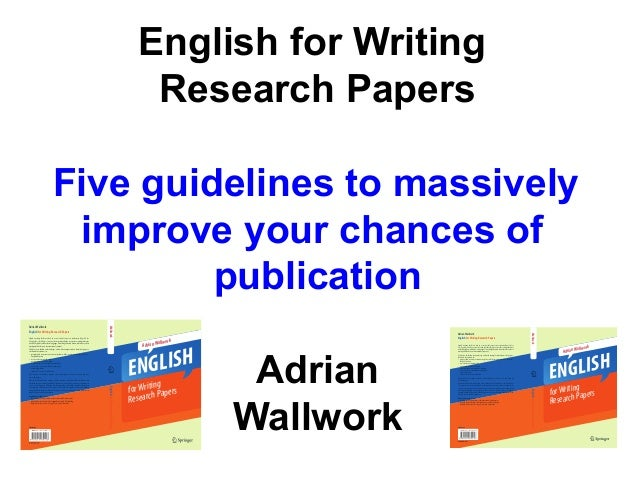 English for Writing Research Papers Five guidelines to massively improve your chances of publication With easy-to-follow r...