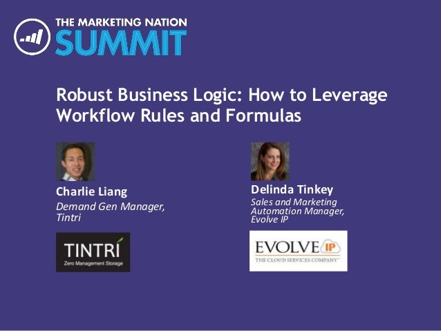 Robust Business Logic: How to Leverage Workflow Rules and Formulas Charlie Liang Demand Gen Manager, Tintri Replace area w...