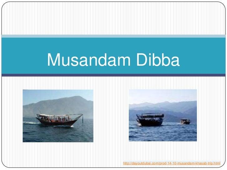 Musandam Dibba        http://dayoutdubai.com/prod-14-10-musandam-khasab-trip.html