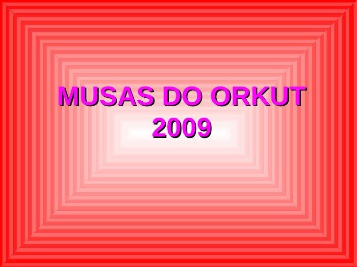 MUSAS DO ORKUT      2009