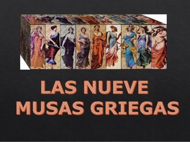 Las nueve musas eran hijas deLas nueve musas eran hijas de Zeus y de Mnemósine.Zeus y de Mnemósine. Eran consideradas dios...