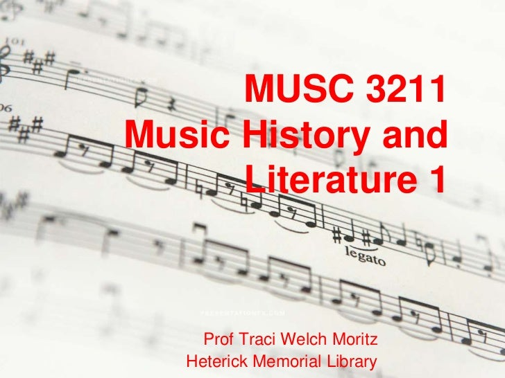 MUSC 3211Music History and      Literature 1     Prof Traci Welch Moritz   Heterick Memorial Library