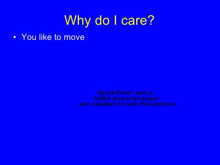 Why do I care? <ul><li>You like to move </li></ul>
