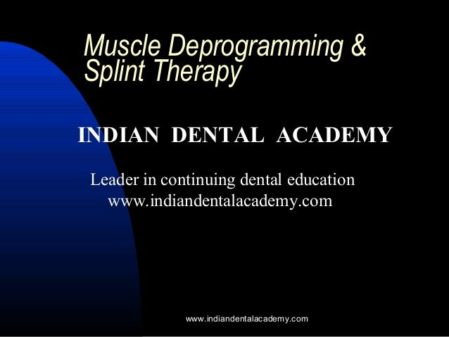 Muscle Deprogramming & Splint Therapy INDIAN DENTAL ACADEMY Leader in continuing dental education www.indiandentalacademy....