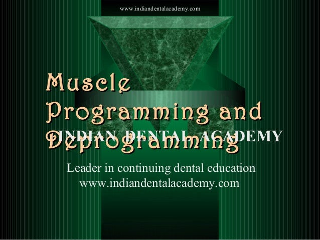 www.indiandentalacademy.com  Muscle Programming and INDIAN DENTAL ACADEMY Deprogramming Leader in continuing dental educat...