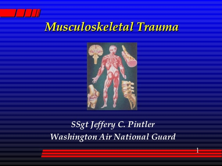 Musculoskeletal Trauma SSgt Jeffery C. Pintler Washington Air National Guard