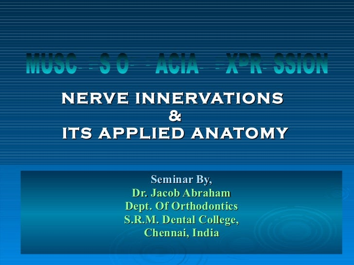 NERVE INNERVATIONS           & ITS APPLIED ANATOMY            Seminar By,       Dr. Jacob Abraham      Dept. Of Orthodonti...