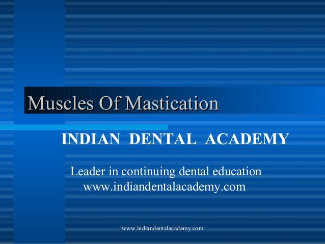 Muscles Of Mastication INDIAN DENTAL ACADEMY Leader in continuing dental education www.indiandentalacademy.com www.indiand...