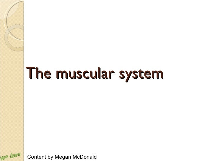 The muscular system Content by Megan McDonald
