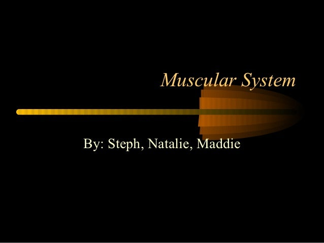 Muscular SystemBy: Steph, Natalie, Maddie