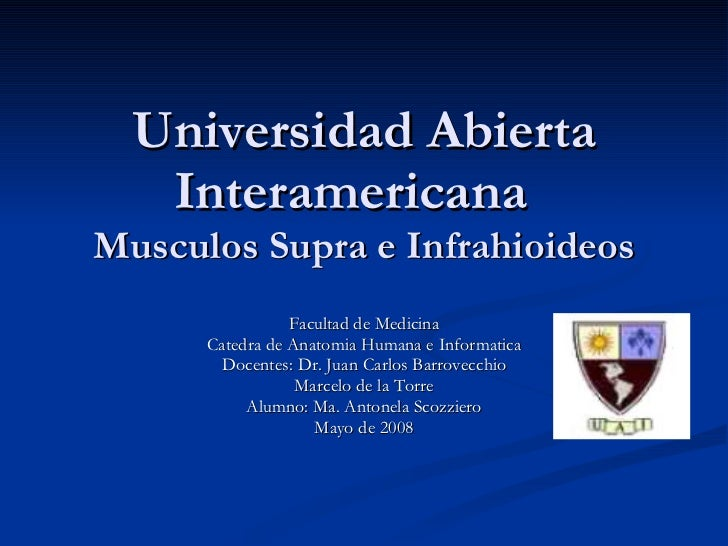 Universidad Abierta Interamericana  Musculos Supra e Infrahioideos Facultad de Medicina Catedra de Anatomia Humana e Infor...