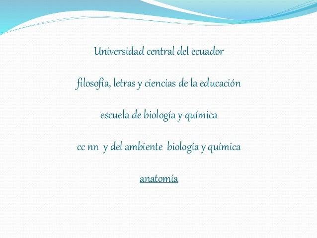 Universidad central del ecuador filosofía, letras y ciencias de la educación escuela de biología y química cc nn y del amb...