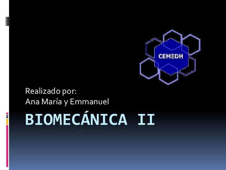 Realizado por:Ana María y EmmanuelBIOMECÁNICA II