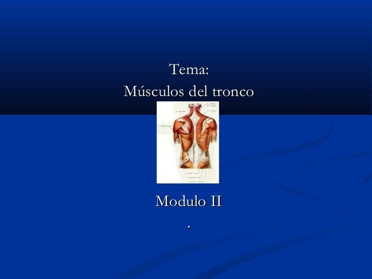 Tema:Músculos del tronco    Modulo II       .