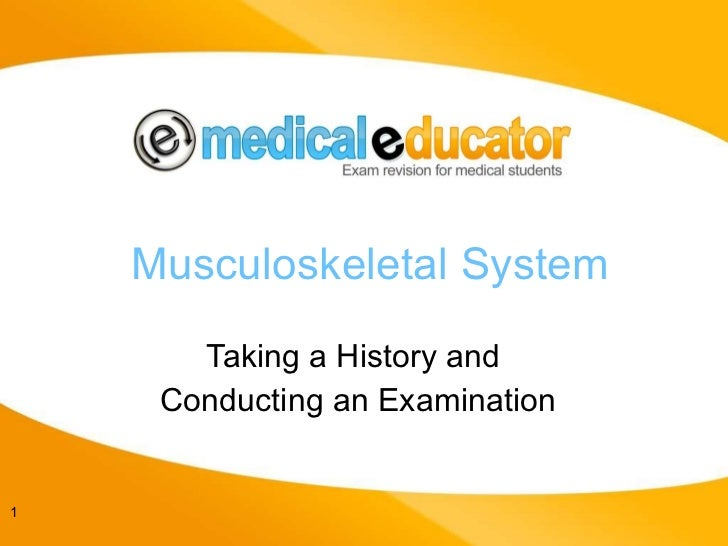 Musculoskeletal System Taking a History and  Conducting an Examination